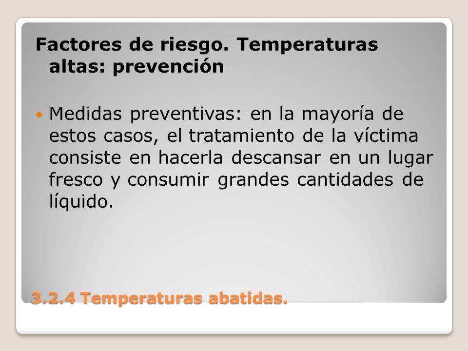 3.2.4 Temperaturas abatidas. Factores de riesgo. Temperaturas altas: prevención Medidas preventivas: en la mayoría de estos casos, el tratamiento de l