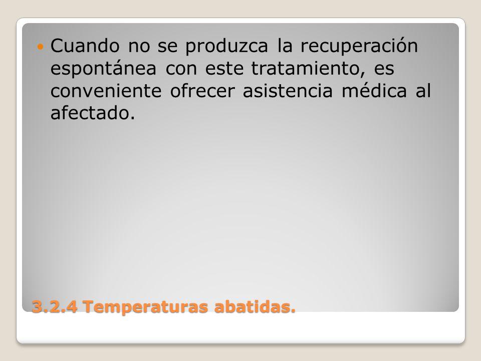 3.2.4 Temperaturas abatidas. Cuando no se produzca la recuperación espontánea con este tratamiento, es conveniente ofrecer asistencia médica al afecta