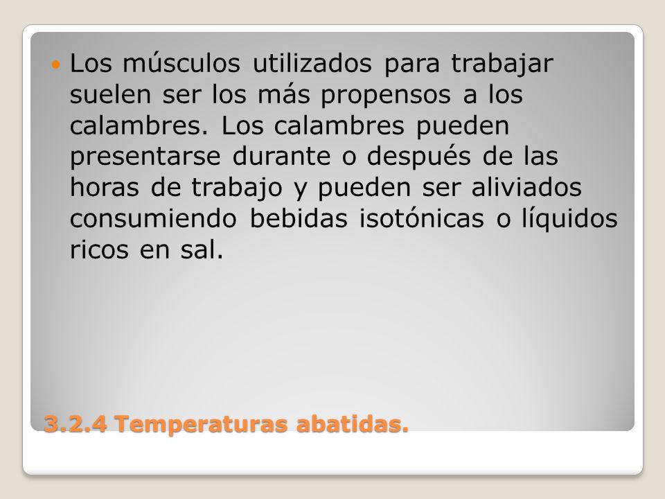3.2.4 Temperaturas abatidas. Los músculos utilizados para trabajar suelen ser los más propensos a los calambres. Los calambres pueden presentarse dura