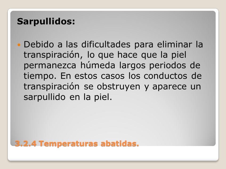 3.2.4 Temperaturas abatidas. Sarpullidos: Debido a las dificultades para eliminar la transpiración, lo que hace que la piel permanezca húmeda largos p