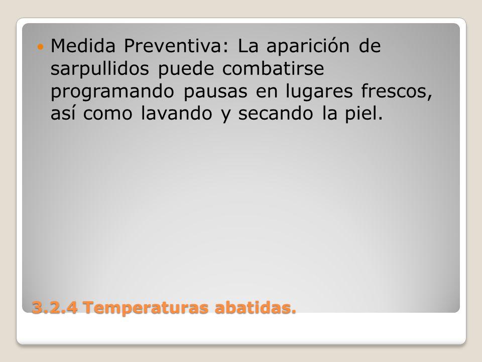 3.2.4 Temperaturas abatidas. Medida Preventiva: La aparición de sarpullidos puede combatirse programando pausas en lugares frescos, así como lavando y