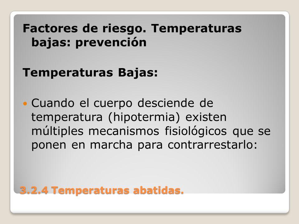 3.2.4 Temperaturas abatidas. Factores de riesgo. Temperaturas bajas: prevención Temperaturas Bajas: Cuando el cuerpo desciende de temperatura (hipoter