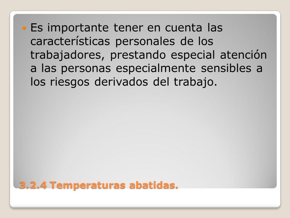 3.2.4 Temperaturas abatidas. Es importante tener en cuenta las características personales de los trabajadores, prestando especial atención a las perso