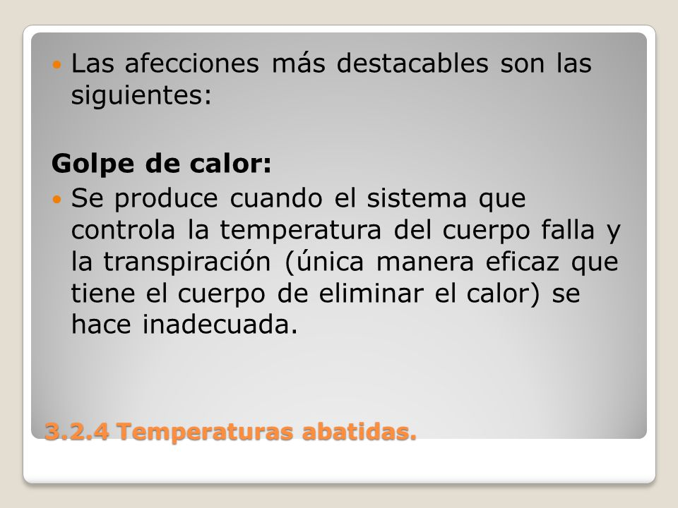 3.2.4 Temperaturas abatidas. Las afecciones más destacables son las siguientes: Golpe de calor: Se produce cuando el sistema que controla la temperatu
