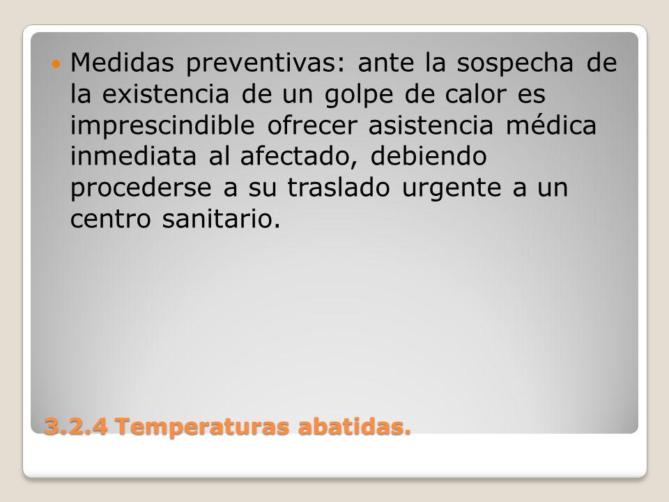 3.2.4 Temperaturas abatidas. Medidas preventivas: ante la sospecha de la existencia de un golpe de calor es imprescindible ofrecer asistencia médica i