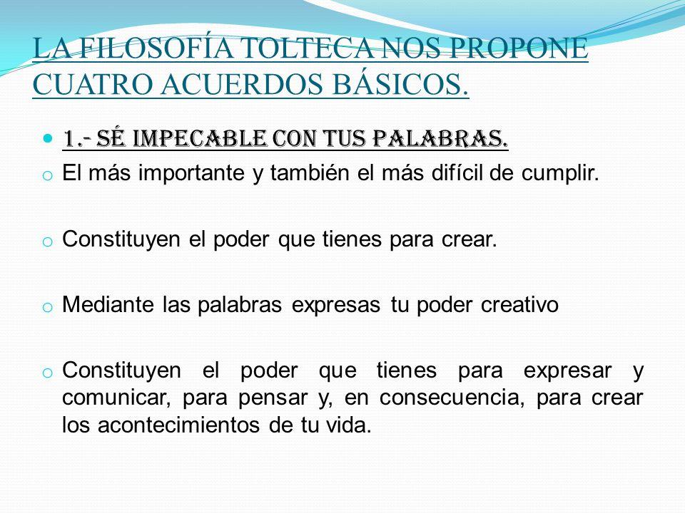 LA FILOSOFÍA TOLTECA NOS PROPONE CUATRO ACUERDOS BÁSICOS.