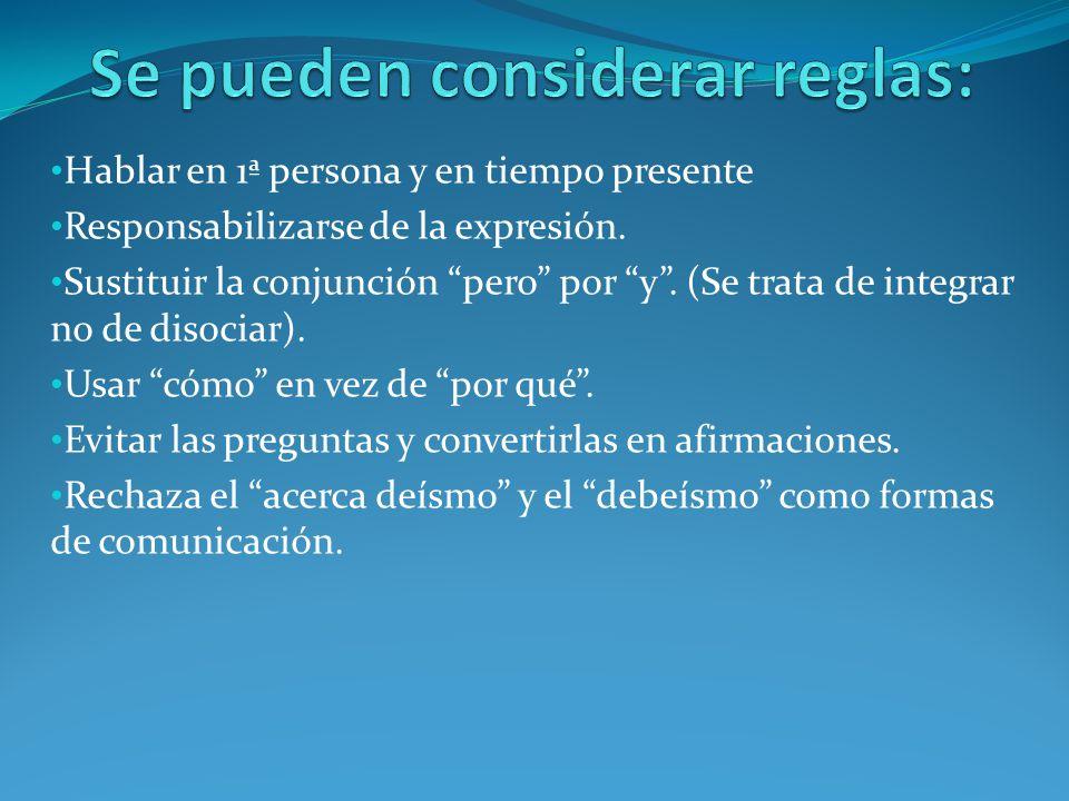 Hablar en 1ª persona y en tiempo presente Responsabilizarse de la expresión.