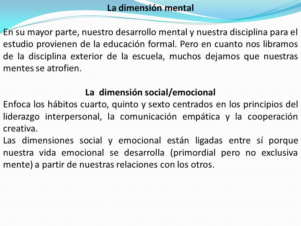 La dimensión mental En su mayor parte, nuestro desarrollo mental y nuestra disciplina para el estudio provienen de la educación formal.