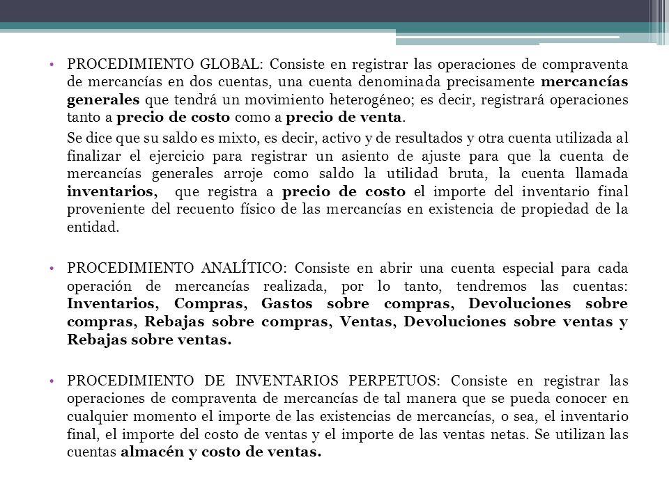 Procedimiento de inventarios perpetuos Mercancías desde dos enfoques: ActivoResultados Para conocer el importe de la existencia de mercancías (Inventario Final).