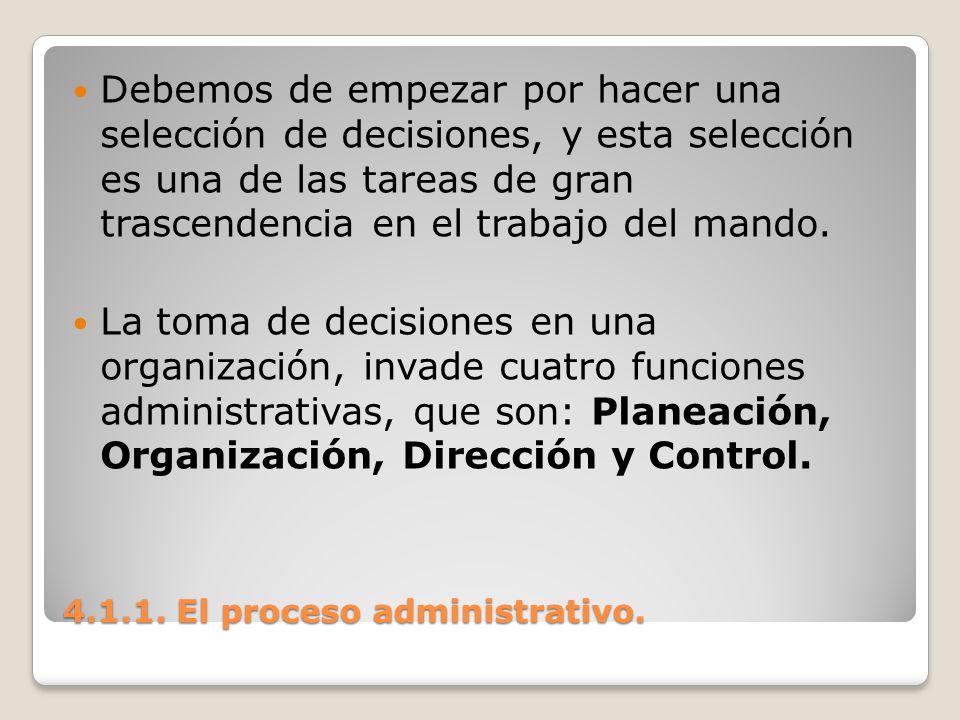 4.1.1. El proceso administrativo. Debemos de empezar por hacer una selección de decisiones, y esta selección es una de las tareas de gran trascendenci