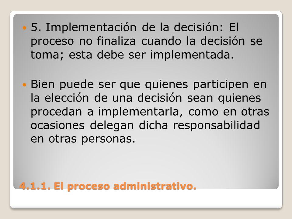 4.1.1. El proceso administrativo. 5. Implementación de la decisión: El proceso no finaliza cuando la decisión se toma; esta debe ser implementada. Bie