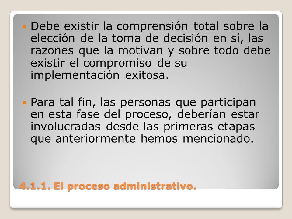 4.1.1. El proceso administrativo. Debe existir la comprensión total sobre la elección de la toma de decisión en sí, las razones que la motivan y sobre