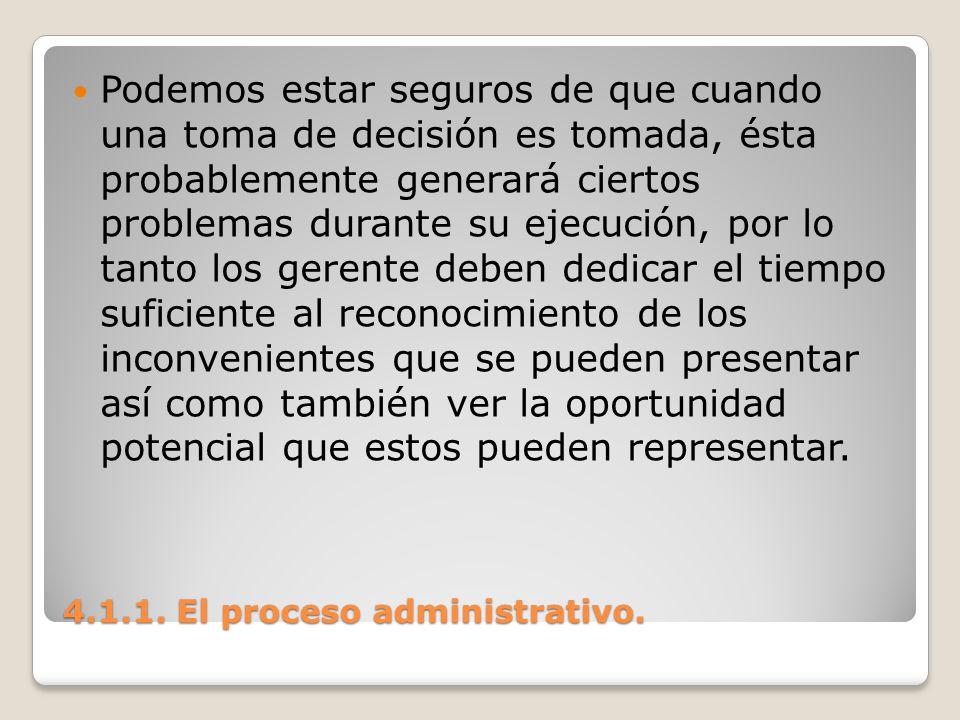 4.1.1. El proceso administrativo. Podemos estar seguros de que cuando una toma de decisión es tomada, ésta probablemente generará ciertos problemas du