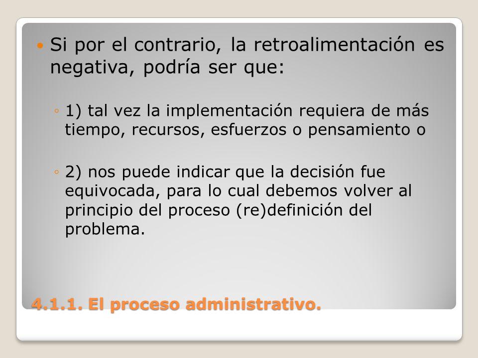 4.1.1. El proceso administrativo. Si por el contrario, la retroalimentación es negativa, podría ser que: 1) tal vez la implementación requiera de más