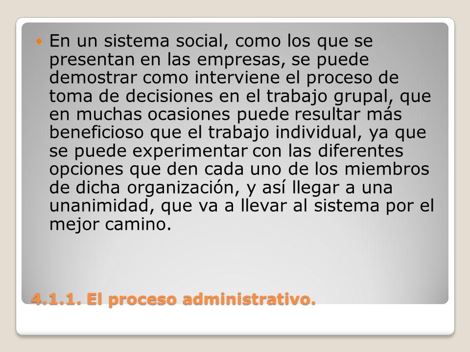 4.1.1. El proceso administrativo. En un sistema social, como los que se presentan en las empresas, se puede demostrar como interviene el proceso de to