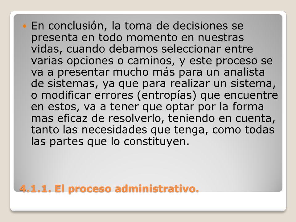 4.1.1. El proceso administrativo. En conclusión, la toma de decisiones se presenta en todo momento en nuestras vidas, cuando debamos seleccionar entre