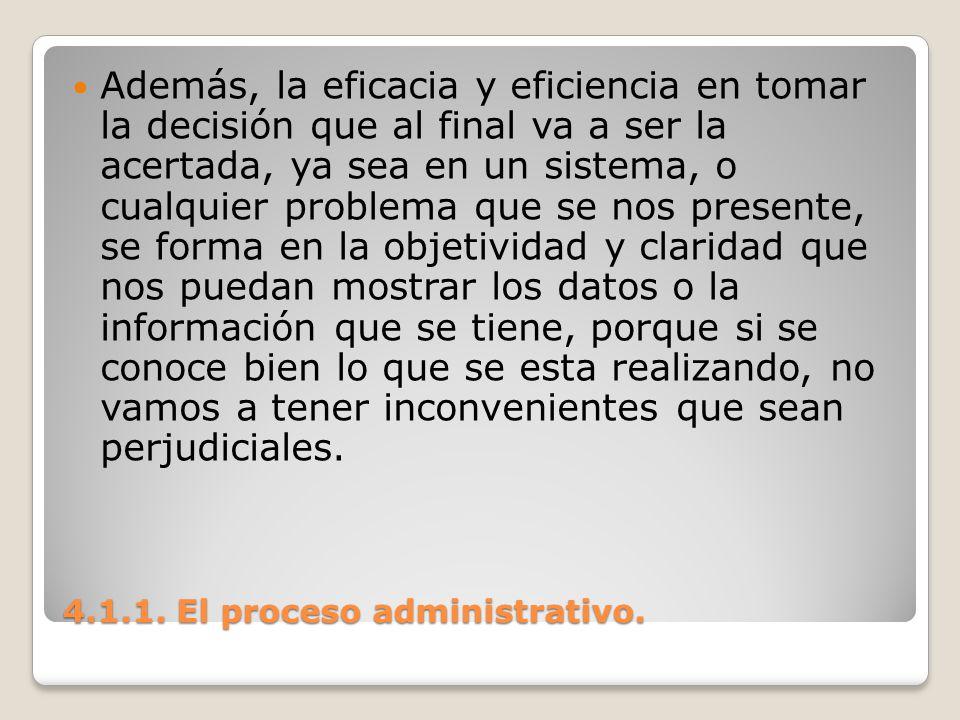 4.1.1. El proceso administrativo. Además, la eficacia y eficiencia en tomar la decisión que al final va a ser la acertada, ya sea en un sistema, o cua