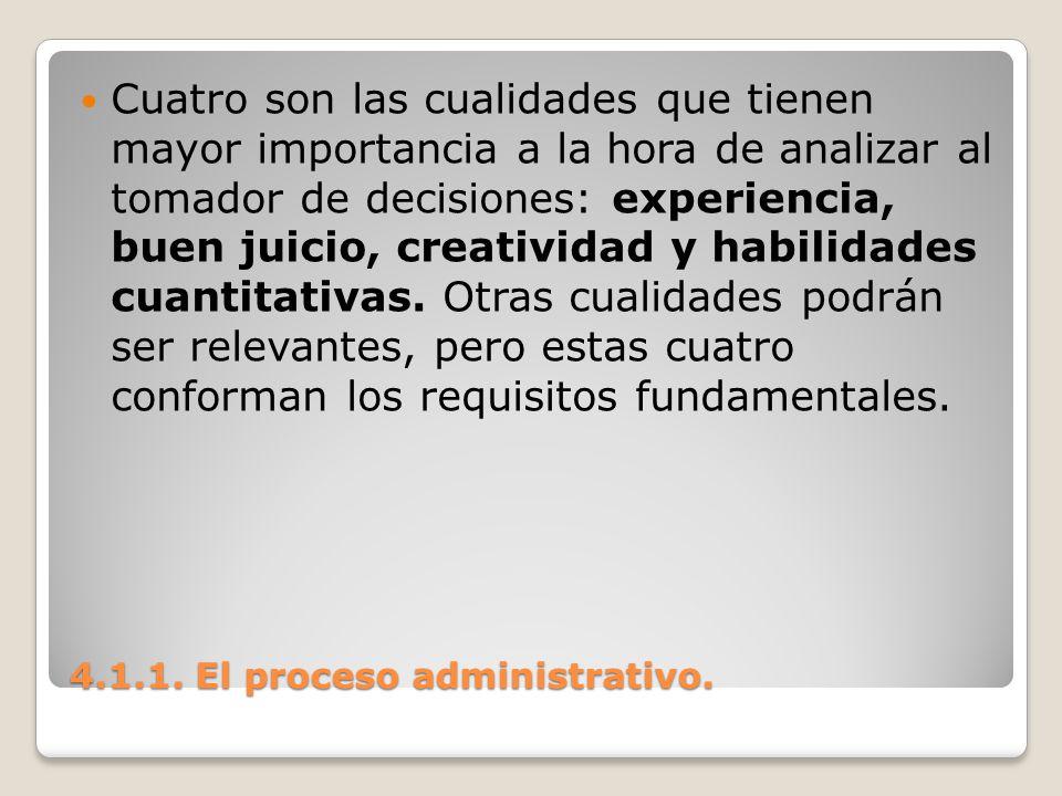 4.1.1. El proceso administrativo. Cuatro son las cualidades que tienen mayor importancia a la hora de analizar al tomador de decisiones: experiencia,
