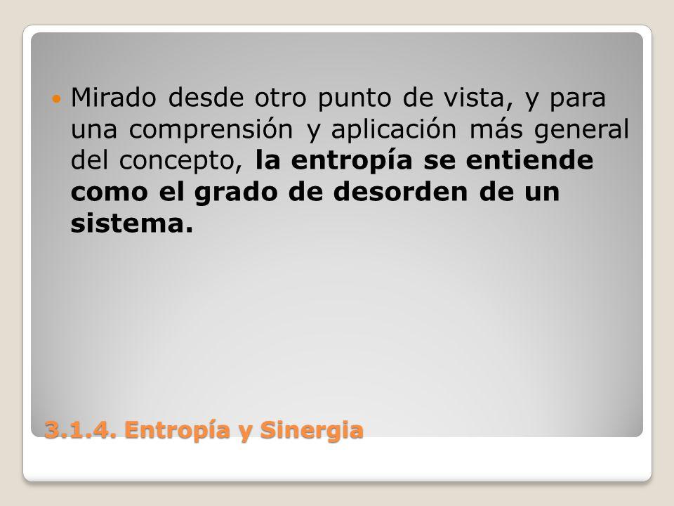 3.1.4. Entropía y Sinergia Mirado desde otro punto de vista, y para una comprensión y aplicación más general del concepto, la entropía se entiende com