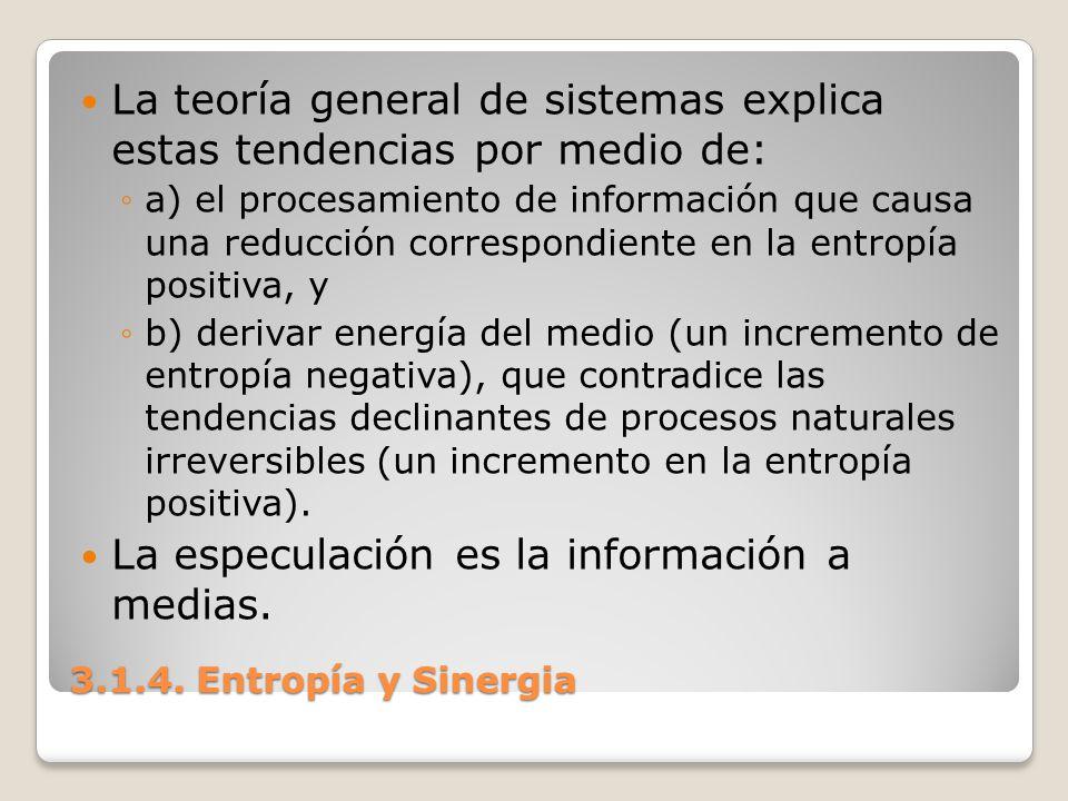 3.1.4. Entropía y Sinergia La teoría general de sistemas explica estas tendencias por medio de: a) el procesamiento de información que causa una reduc
