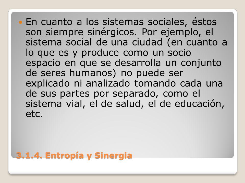 3.1.4. Entropía y Sinergia En cuanto a los sistemas sociales, éstos son siempre sinérgicos. Por ejemplo, el sistema social de una ciudad (en cuanto a
