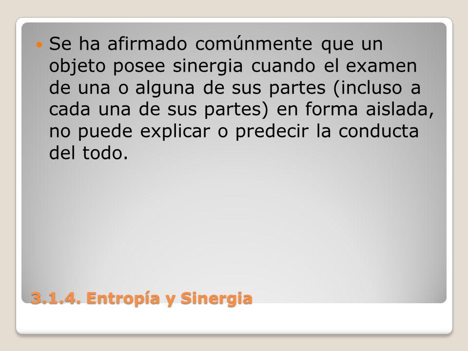 3.1.4. Entropía y Sinergia Se ha afirmado comúnmente que un objeto posee sinergia cuando el examen de una o alguna de sus partes (incluso a cada una d