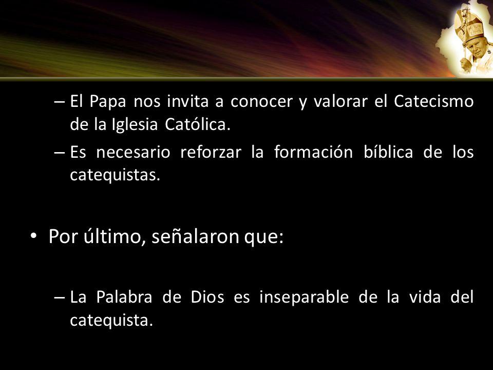 – El Papa nos invita a conocer y valorar el Catecismo de la Iglesia Católica. – Es necesario reforzar la formación bíblica de los catequistas. Por últ