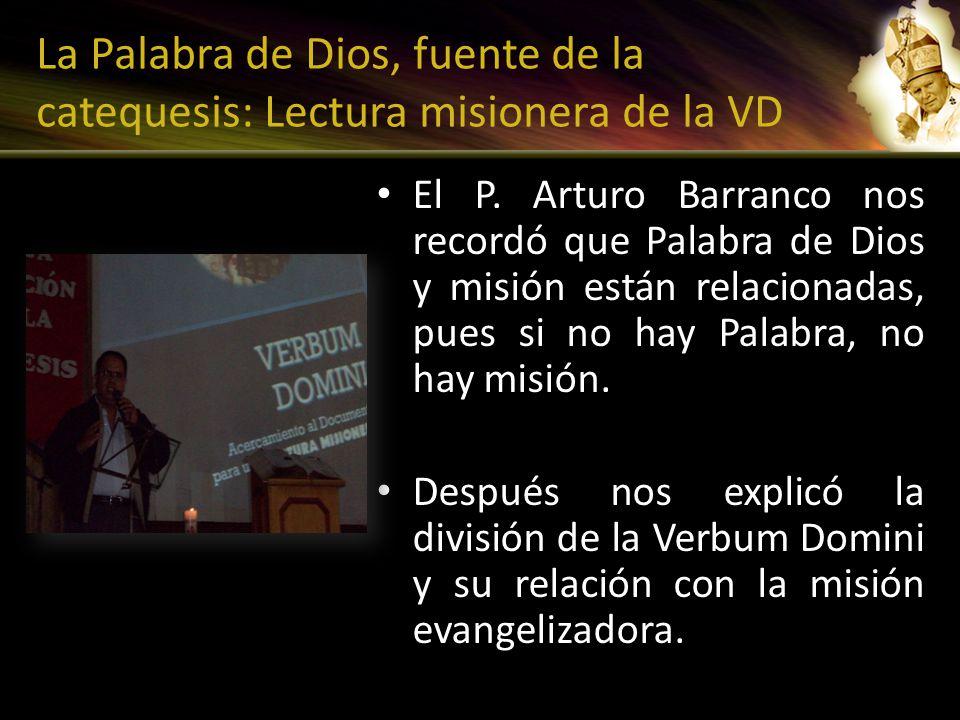 La Palabra de Dios, fuente de la catequesis: Lectura misionera de la VD El P. Arturo Barranco nos recordó que Palabra de Dios y misión están relaciona