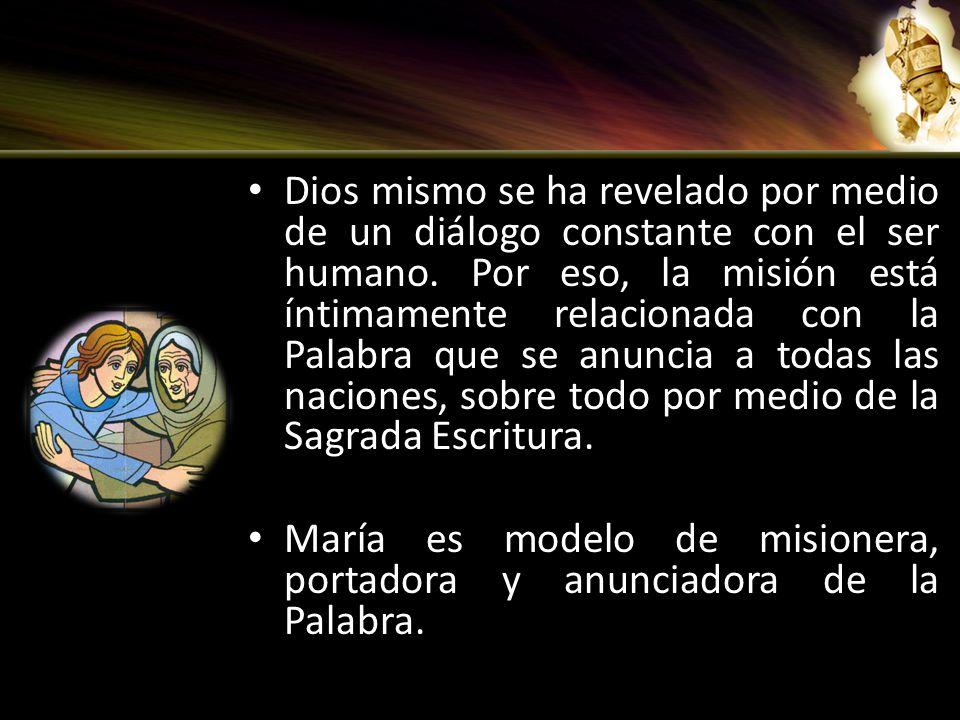 Dios mismo se ha revelado por medio de un diálogo constante con el ser humano. Por eso, la misión está íntimamente relacionada con la Palabra que se a