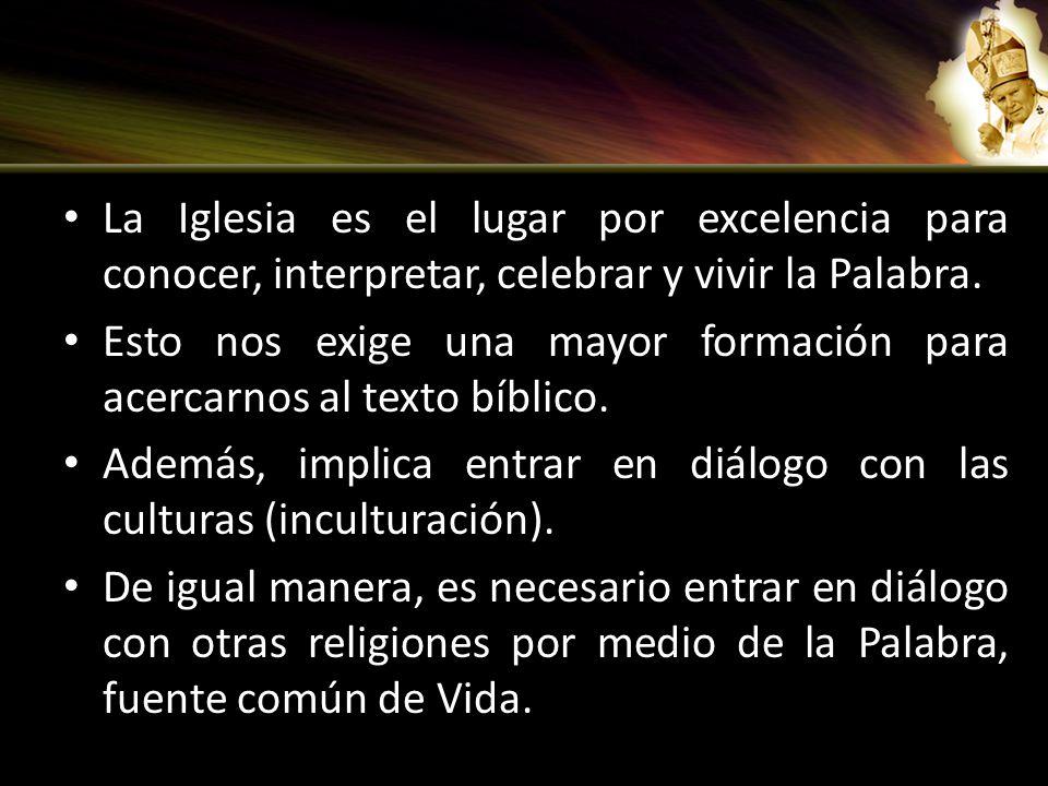 La Iglesia es el lugar por excelencia para conocer, interpretar, celebrar y vivir la Palabra.