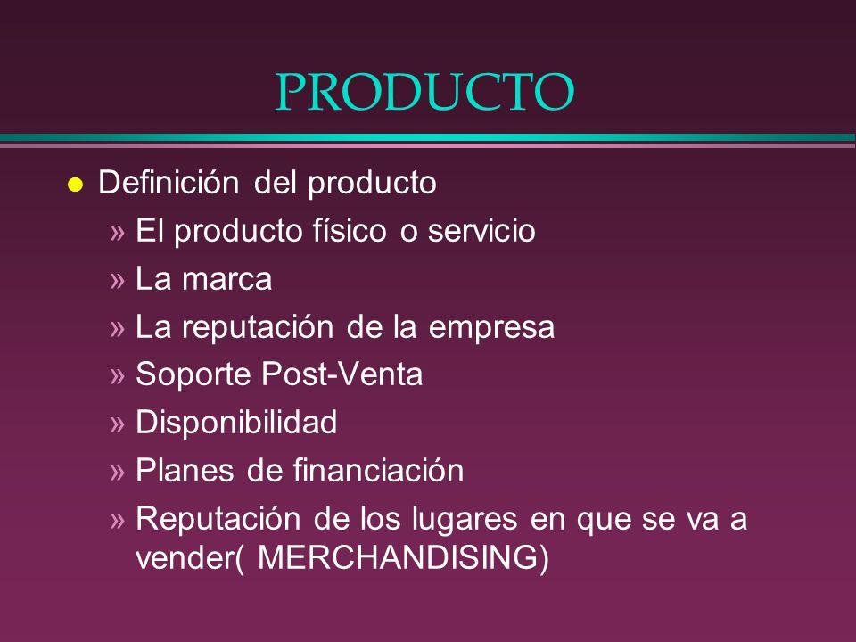 PRODUCTO l Definición del producto »El producto físico o servicio »La marca »La reputación de la empresa »Soporte Post-Venta »Disponibilidad »Planes d