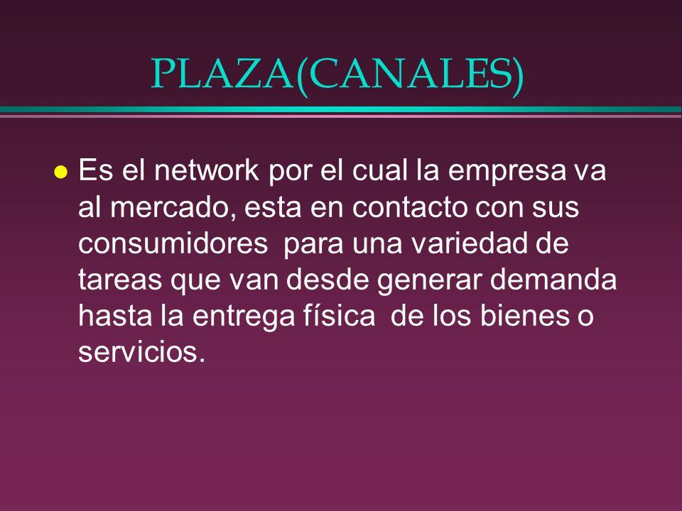 PLAZA(CANALES) l Es el network por el cual la empresa va al mercado, esta en contacto con sus consumidores para una variedad de tareas que van desde g