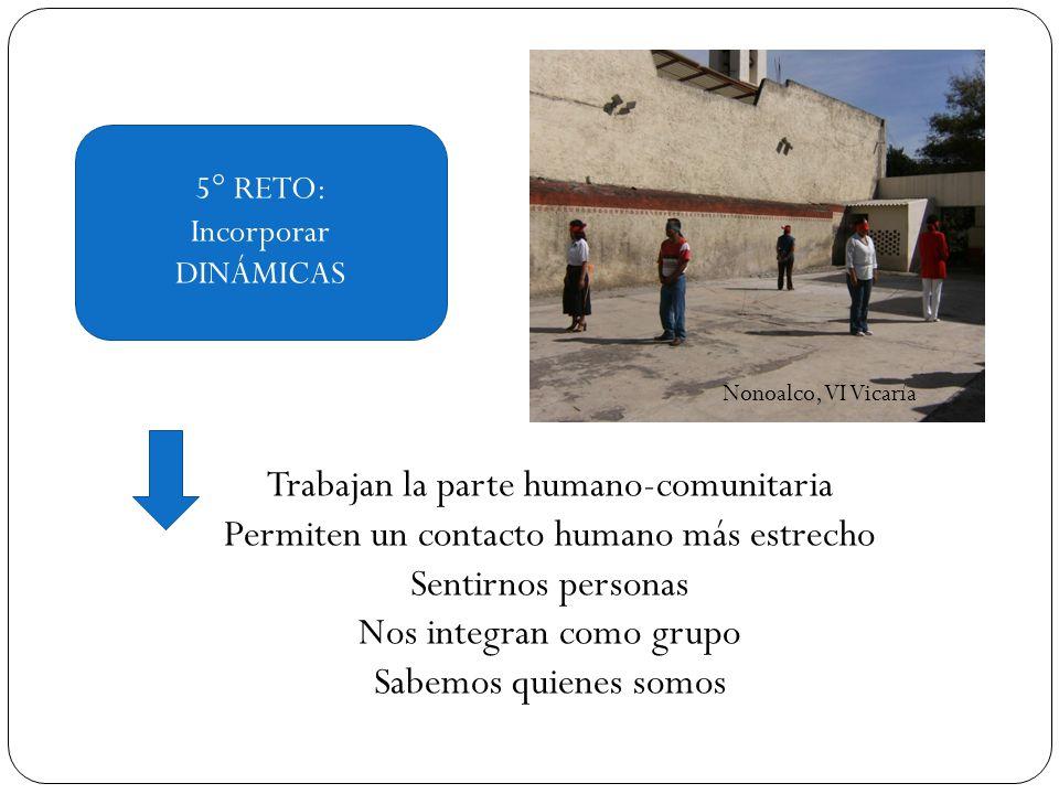 5° RETO: Incorporar DINÁMICAS Trabajan la parte humano-comunitaria Permiten un contacto humano más estrecho Sentirnos personas Nos integran como grupo