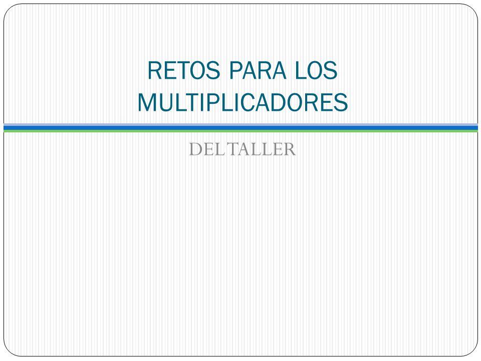RETOS PARA LOS MULTIPLICADORES DEL TALLER