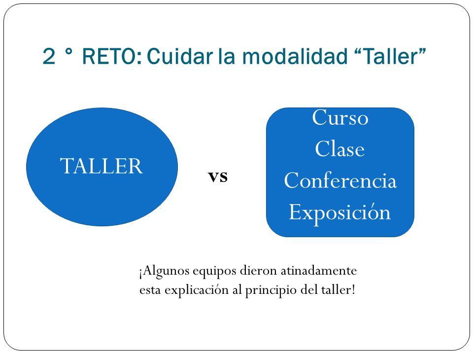 TALLER Curso Clase Conferencia Exposición vs ¡Algunos equipos dieron atinadamente esta explicación al principio del taller! 2 ° RETO: Cuidar la modali