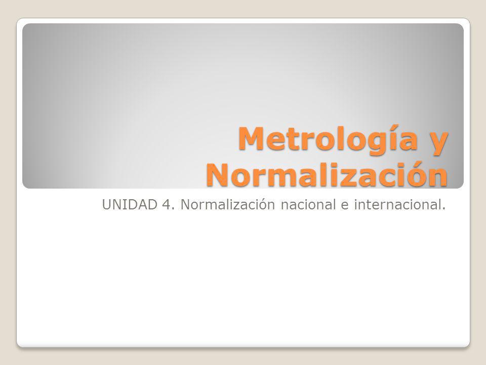 Metrología y Normalización UNIDAD 4. Normalización nacional e internacional.