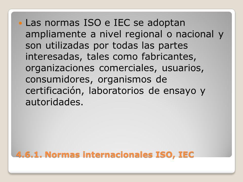 4.6.1. Normas internacionales ISO, IEC Las normas ISO e IEC se adoptan ampliamente a nivel regional o nacional y son utilizadas por todas las partes i