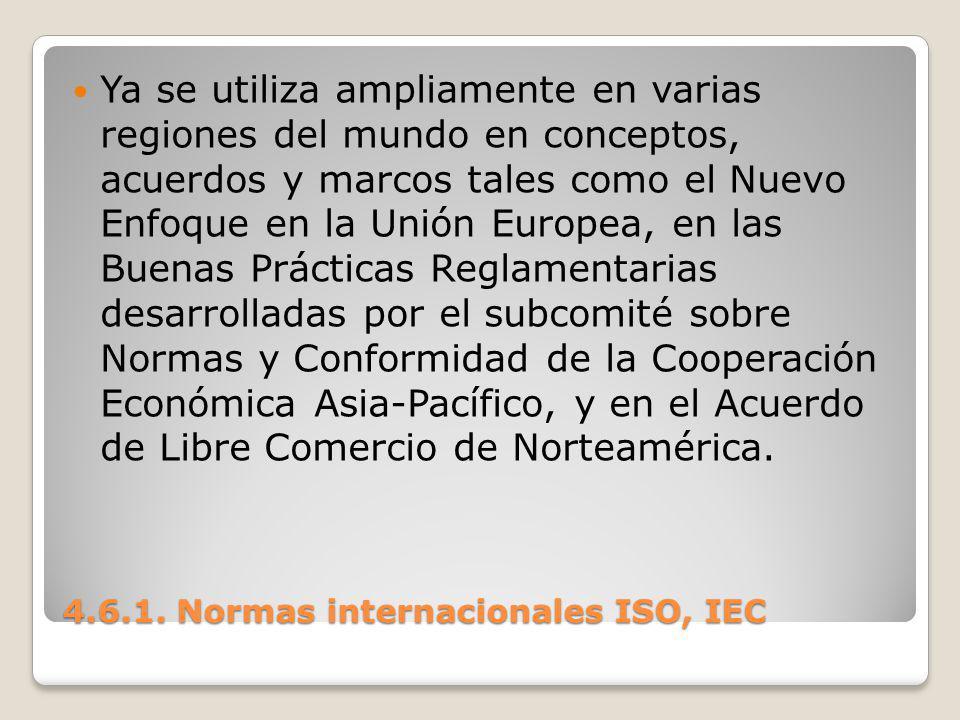 4.6.1. Normas internacionales ISO, IEC Ya se utiliza ampliamente en varias regiones del mundo en conceptos, acuerdos y marcos tales como el Nuevo Enfo