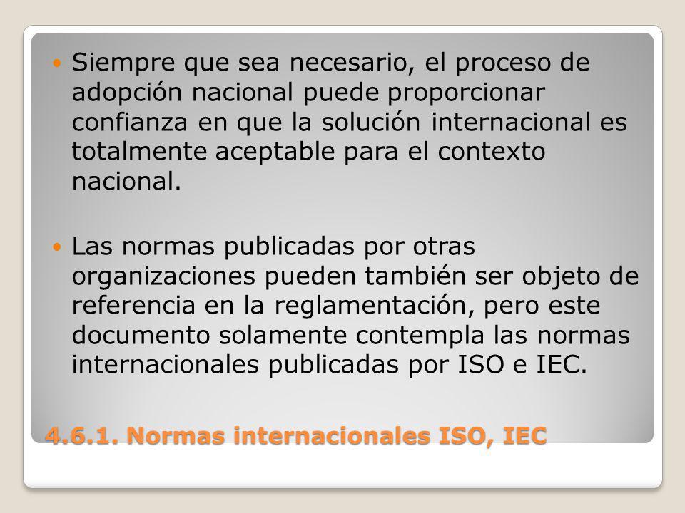 4.6.1. Normas internacionales ISO, IEC Siempre que sea necesario, el proceso de adopción nacional puede proporcionar confianza en que la solución inte