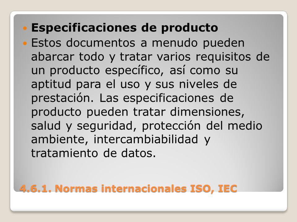 4.6.1. Normas internacionales ISO, IEC Especificaciones de producto Estos documentos a menudo pueden abarcar todo y tratar varios requisitos de un pro