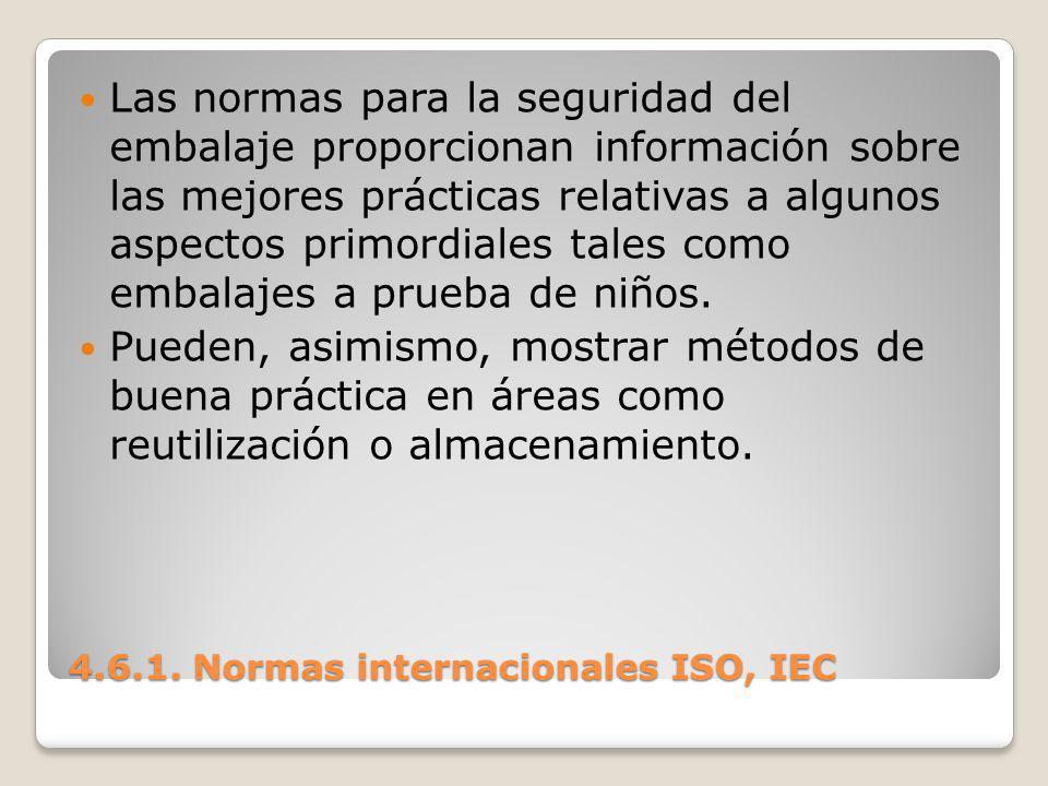 4.6.1. Normas internacionales ISO, IEC Las normas para la seguridad del embalaje proporcionan información sobre las mejores prácticas relativas a algu