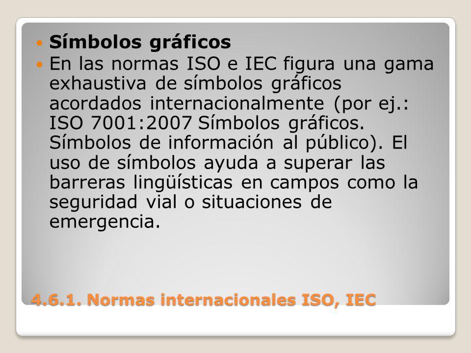4.6.1. Normas internacionales ISO, IEC Símbolos gráficos En las normas ISO e IEC figura una gama exhaustiva de símbolos gráficos acordados internacion