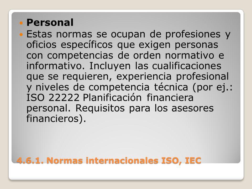 4.6.1. Normas internacionales ISO, IEC Personal Estas normas se ocupan de profesiones y oficios específicos que exigen personas con competencias de or