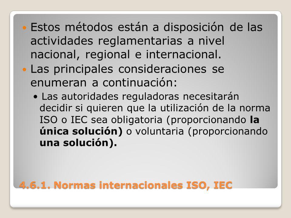 4.6.1. Normas internacionales ISO, IEC Estos métodos están a disposición de las actividades reglamentarias a nivel nacional, regional e internacional.