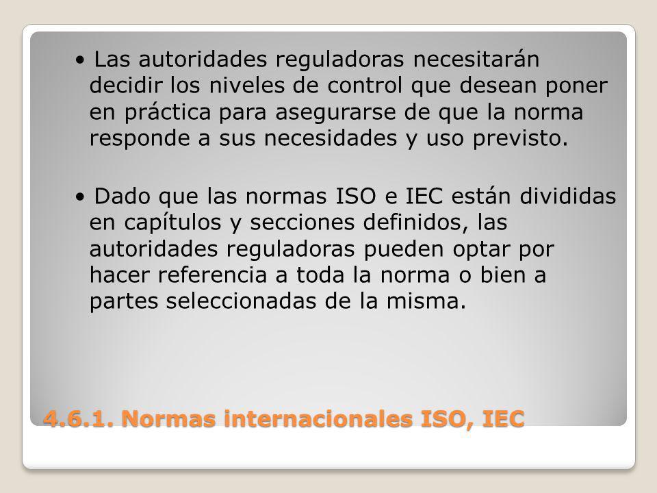 4.6.1. Normas internacionales ISO, IEC Las autoridades reguladoras necesitarán decidir los niveles de control que desean poner en práctica para asegur