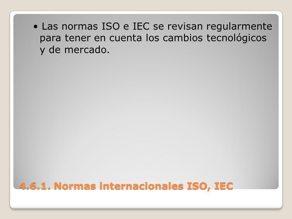 4.6.1. Normas internacionales ISO, IEC Las normas ISO e IEC se revisan regularmente para tener en cuenta los cambios tecnológicos y de mercado.