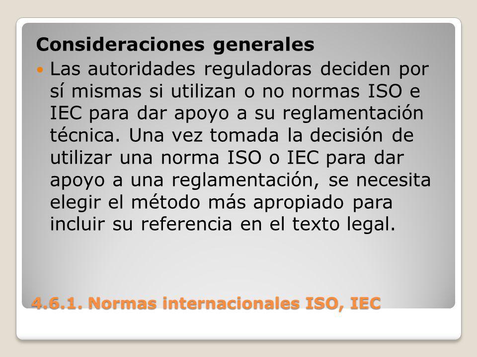 4.6.1. Normas internacionales ISO, IEC Consideraciones generales Las autoridades reguladoras deciden por sí mismas si utilizan o no normas ISO e IEC p