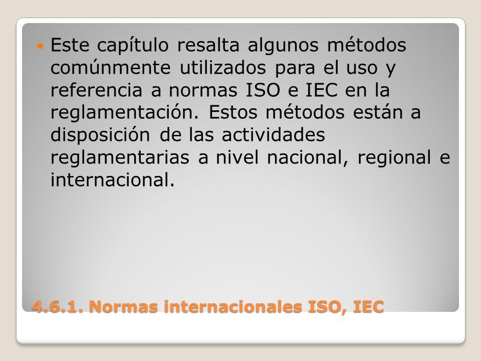 4.6.1. Normas internacionales ISO, IEC Este capítulo resalta algunos métodos comúnmente utilizados para el uso y referencia a normas ISO e IEC en la r