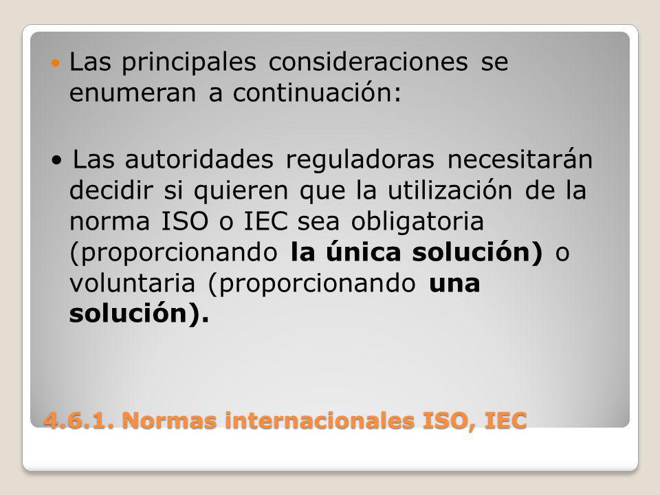 4.6.1. Normas internacionales ISO, IEC Las principales consideraciones se enumeran a continuación: Las autoridades reguladoras necesitarán decidir si