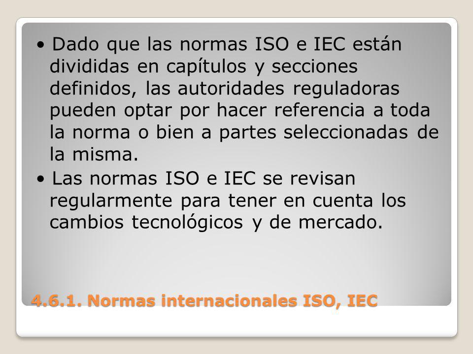 4.6.1. Normas internacionales ISO, IEC Dado que las normas ISO e IEC están divididas en capítulos y secciones definidos, las autoridades reguladoras p